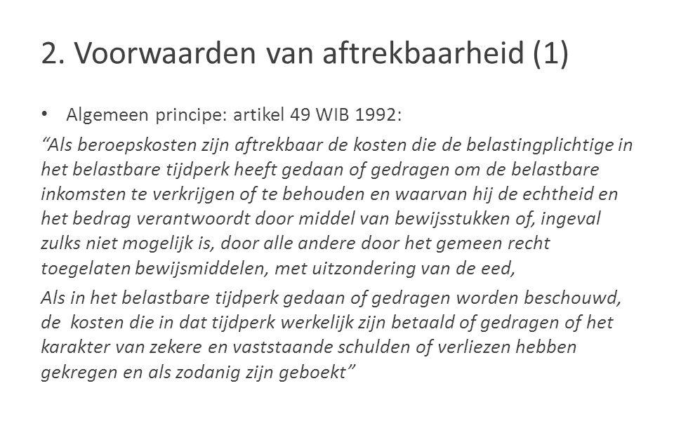 """2. Voorwaarden van aftrekbaarheid (1) Algemeen principe: artikel 49 WIB 1992: """"Als beroepskosten zijn aftrekbaar de kosten die de belastingplichtige i"""