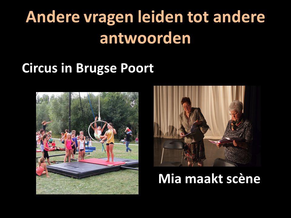 Andere vragen leiden tot andere antwoorden Circus in Brugse Poort Mia maakt scène
