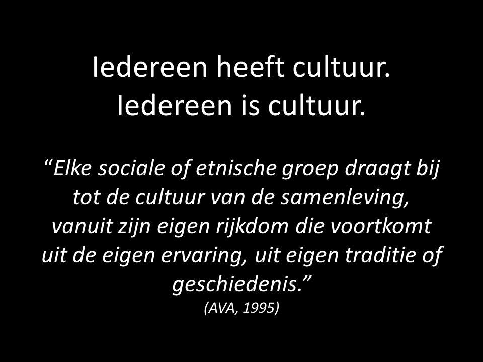 Iedereen heeft cultuur. Iedereen is cultuur.