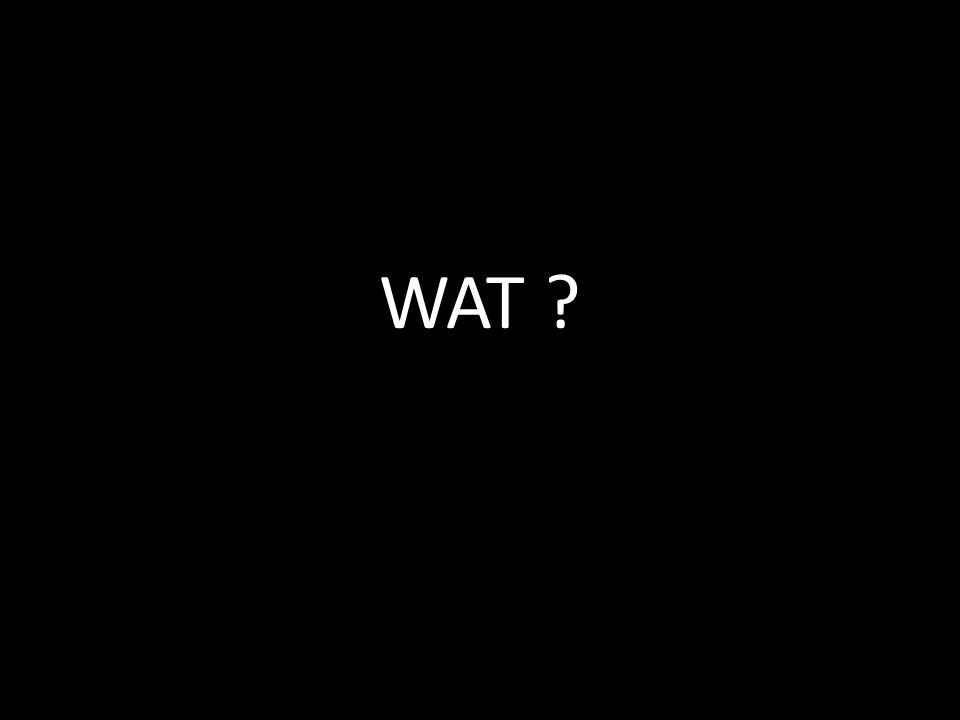 WAT ?