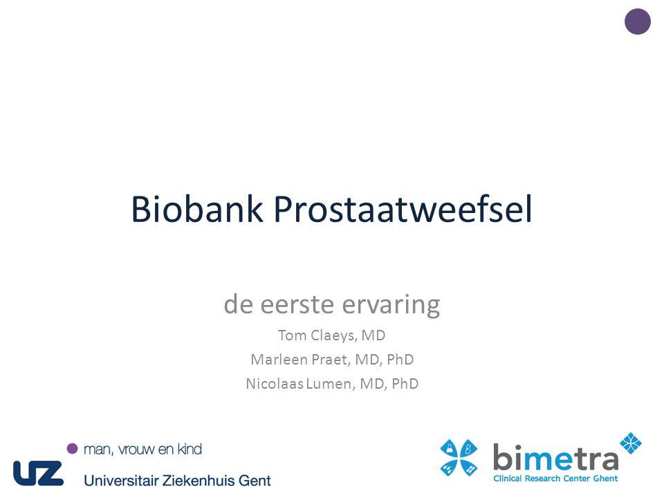 Biobank Prostaatweefsel de eerste ervaring Tom Claeys, MD Marleen Praet, MD, PhD Nicolaas Lumen, MD, PhD