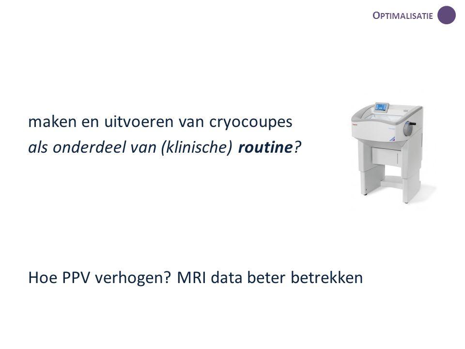 maken en uitvoeren van cryocoupes als onderdeel van (klinische) routine? Hoe PPV verhogen? MRI data beter betrekken