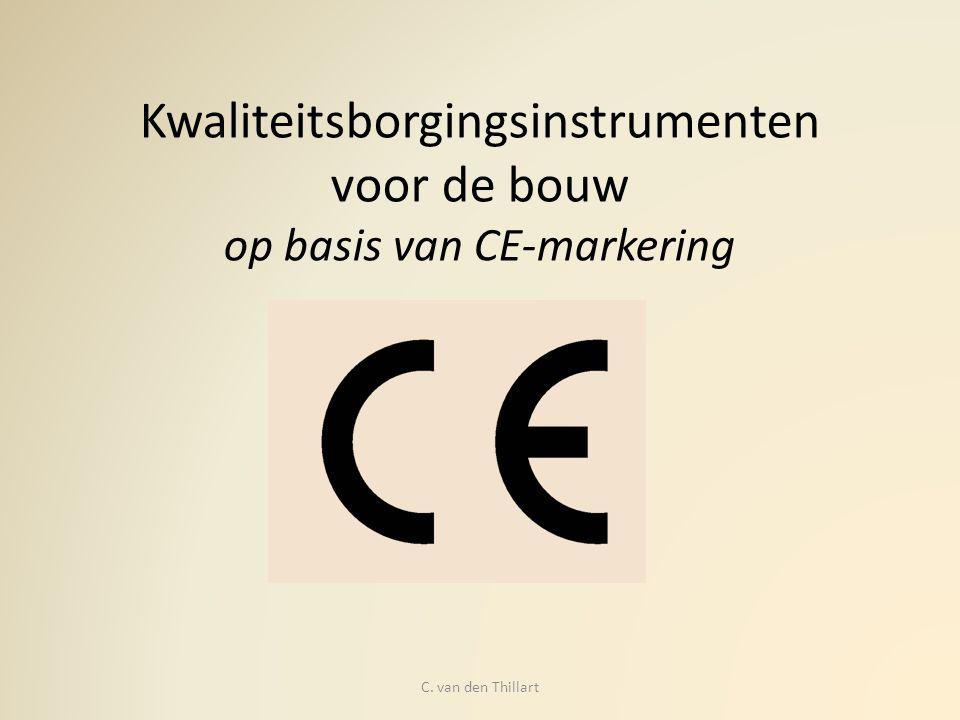 Kwaliteitsborgingsinstrumenten voor de bouw op basis van CE-markering C. van den Thillart