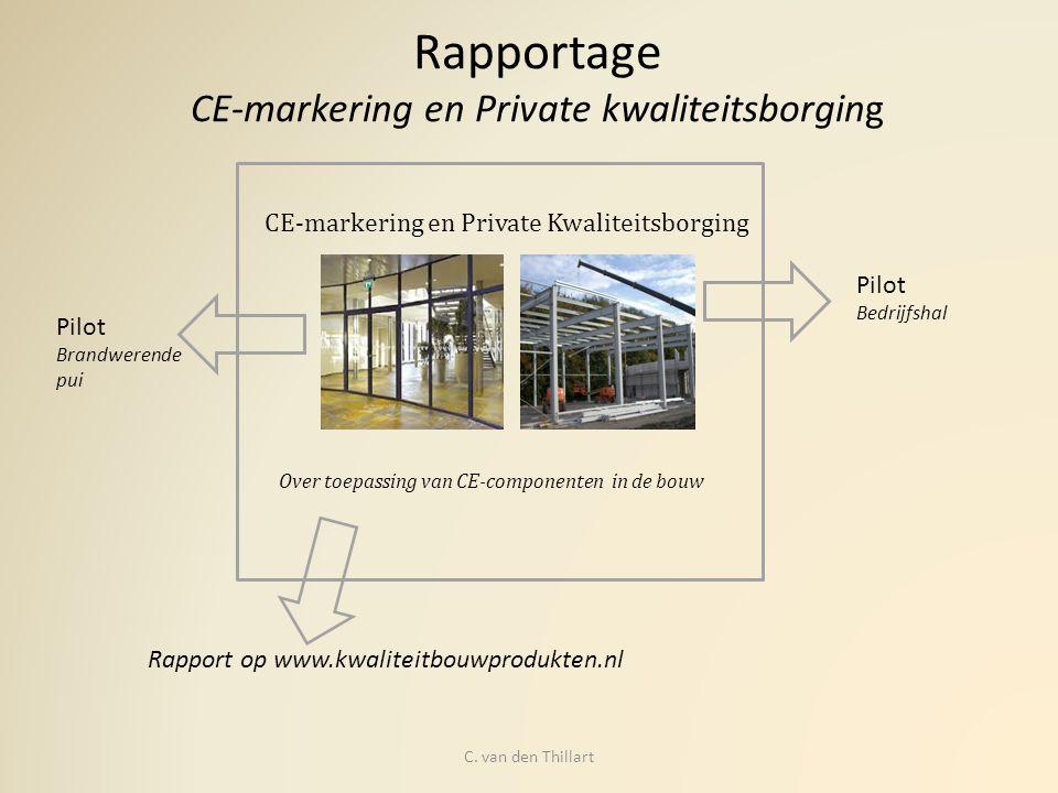 CE-markering en Private Kwaliteitsborging Over toepassing van CE-componenten in de bouw Pilot Brandwerende pui Pilot Bedrijfshal Rapportage CE-markeri