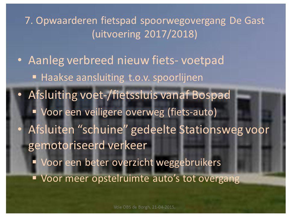 7. Opwaarderen fietspad spoorwegovergang De Gast (uitvoering 2017/2018) Aanleg verbreed nieuw fiets- voetpad  Haakse aansluiting t.o.v. spoorlijnen A