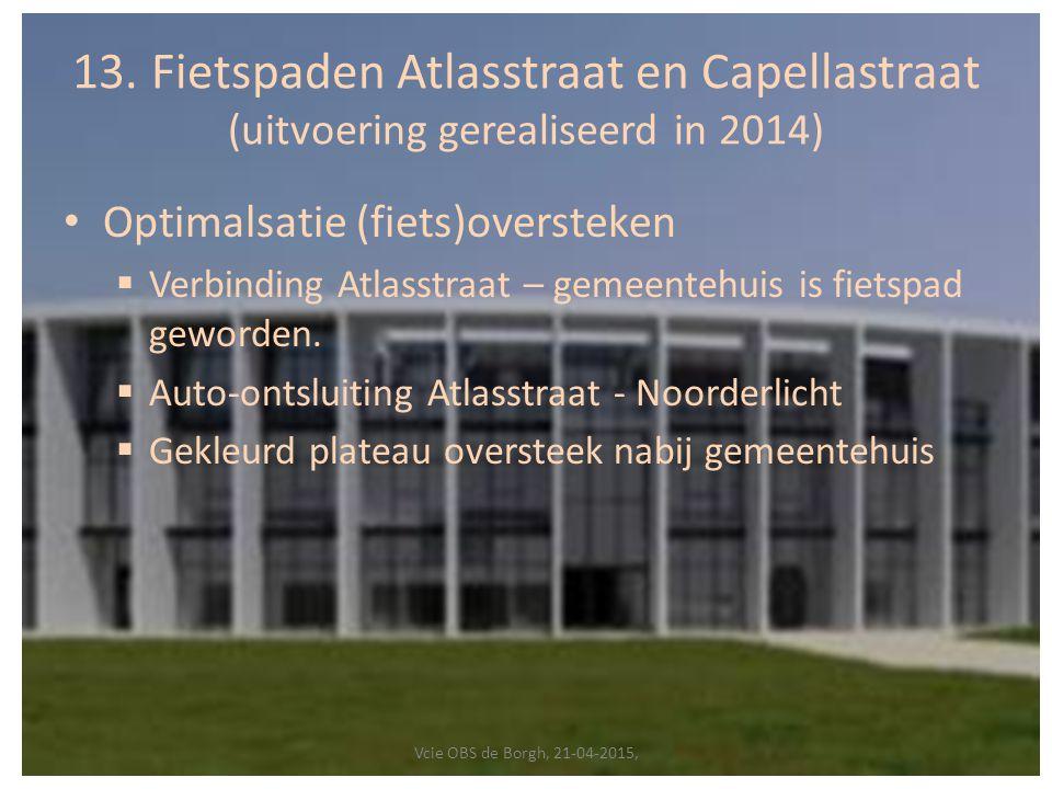 13. Fietspaden Atlasstraat en Capellastraat (uitvoering gerealiseerd in 2014) Optimalsatie (fiets)oversteken  Verbinding Atlasstraat – gemeentehuis i