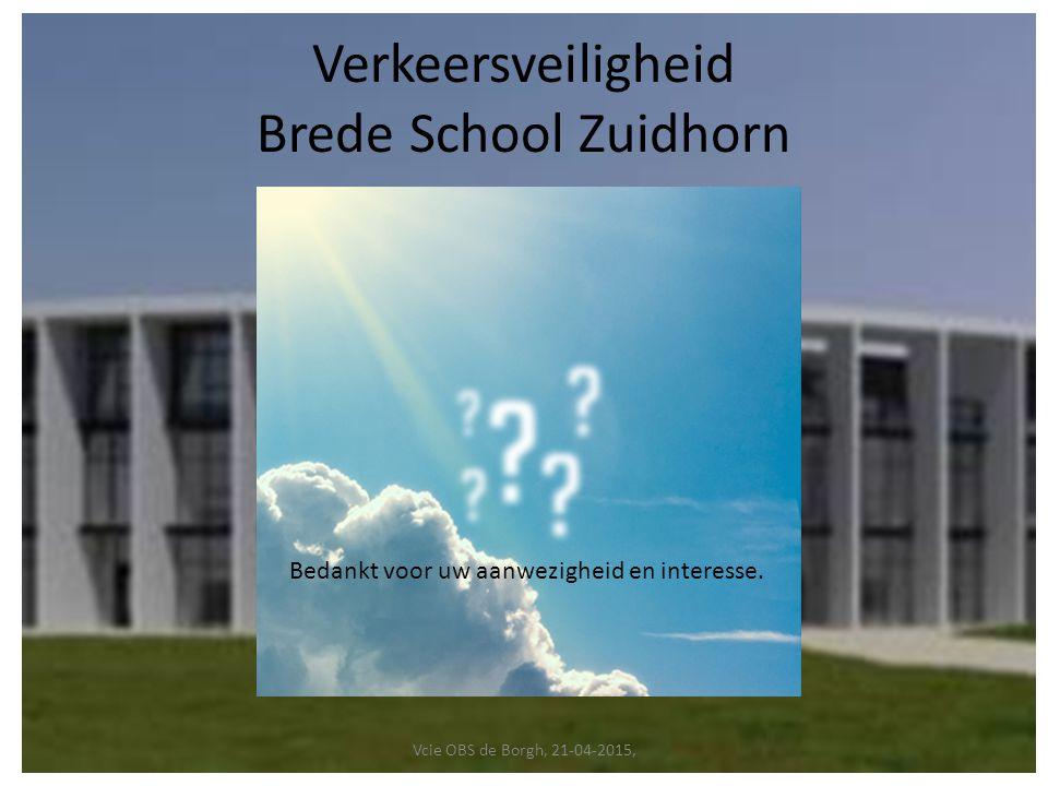 Verkeersveiligheid Brede School Zuidhorn Bedankt voor uw aanwezigheid en interesse.