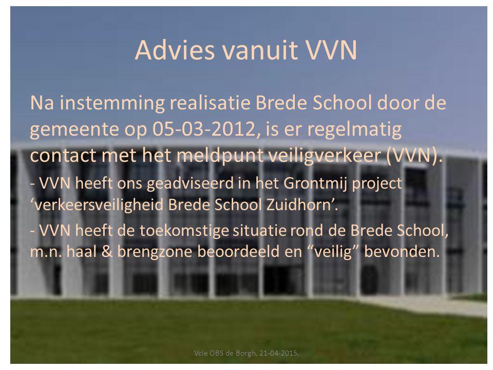 Advies vanuit VVN Na instemming realisatie Brede School door de gemeente op 05-03-2012, is er regelmatig contact met het meldpunt veiligverkeer (VVN).