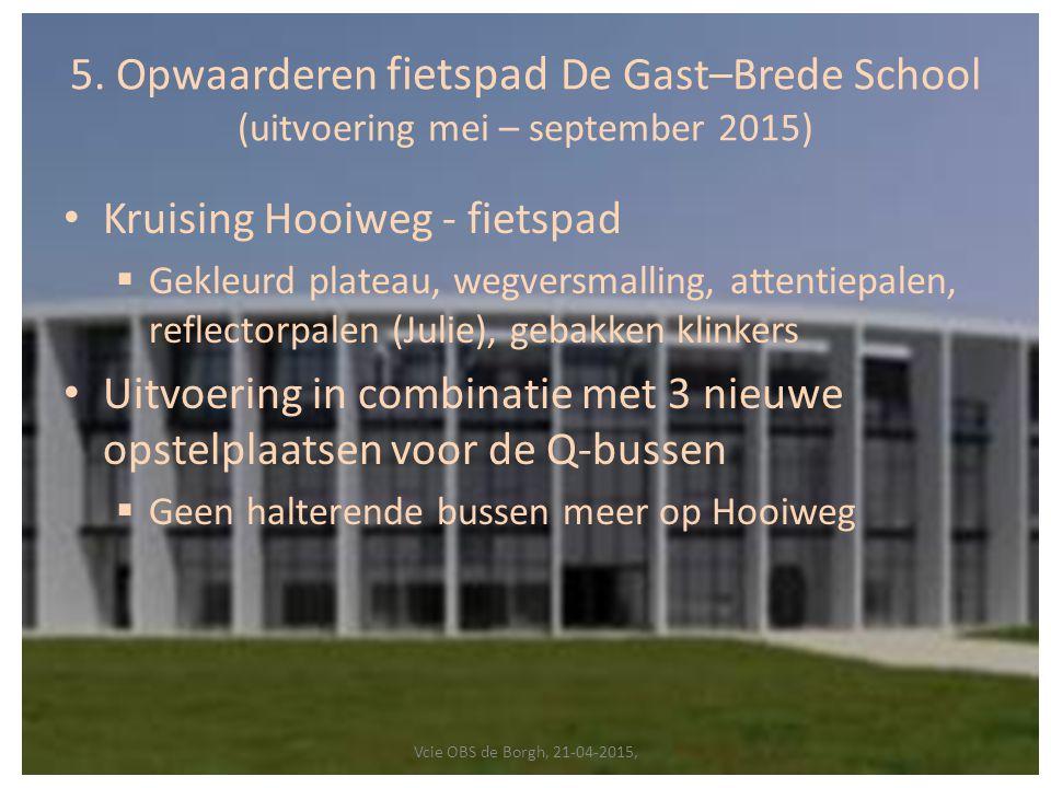 5. Opwaarderen fietspad De Gast–Brede School (uitvoering mei – september 2015) Kruising Hooiweg - fietspad  Gekleurd plateau, wegversmalling, attenti