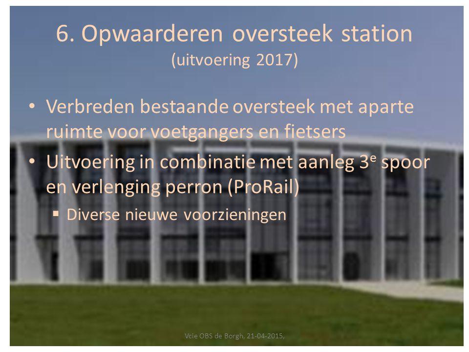 6. Opwaarderen oversteek station (uitvoering 2017) Verbreden bestaande oversteek met aparte ruimte voor voetgangers en fietsers Uitvoering in combinat