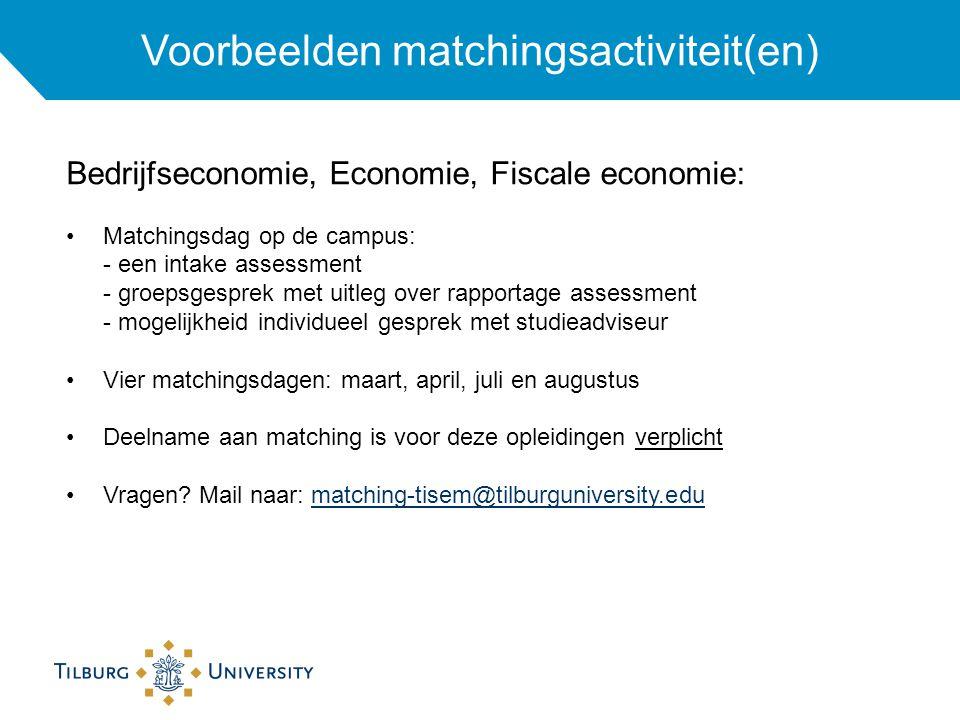 Voorbeelden matchingsactiviteit(en) Bedrijfseconomie, Economie, Fiscale economie: Matchingsdag op de campus: - een intake assessment - groepsgesprek m