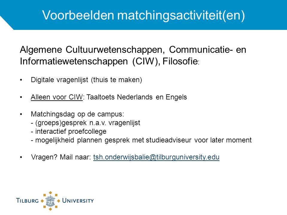Voorbeelden matchingsactiviteit(en) Algemene Cultuurwetenschappen, Communicatie- en Informatiewetenschappen (CIW), Filosofie : Digitale vragenlijst (thuis te maken) Alleen voor CIW: Taaltoets Nederlands en Engels Matchingsdag op de campus: - (groeps)gesprek n.a.v.