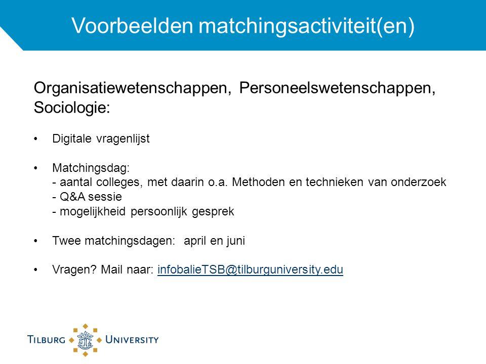 Voorbeelden matchingsactiviteit(en) Organisatiewetenschappen, Personeelswetenschappen, Sociologie: Digitale vragenlijst Matchingsdag: - aantal colleges, met daarin o.a.