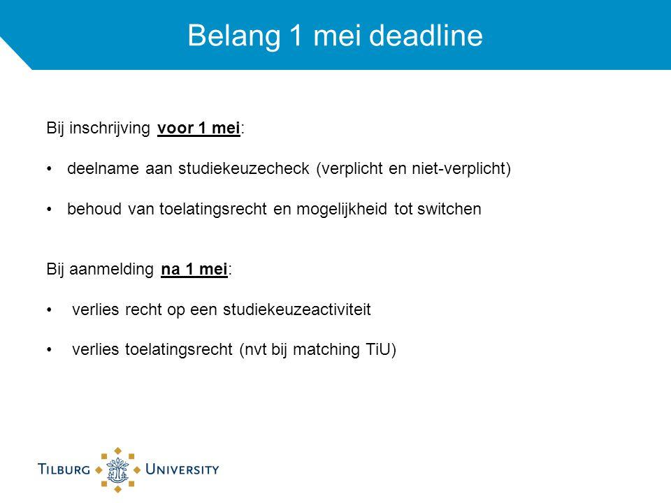 Belang 1 mei deadline Bij inschrijving voor 1 mei: deelname aan studiekeuzecheck (verplicht en niet-verplicht) behoud van toelatingsrecht en mogelijkh