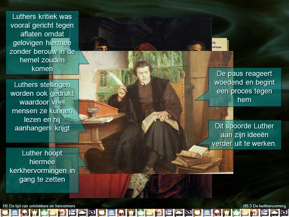 H5 De tijd van ontdekkers en hervormersH5.3 De kerkhervorming Dit spoorde Luther aan zijn ideeën verder uit te werken. Luthers kritiek was vooral geri