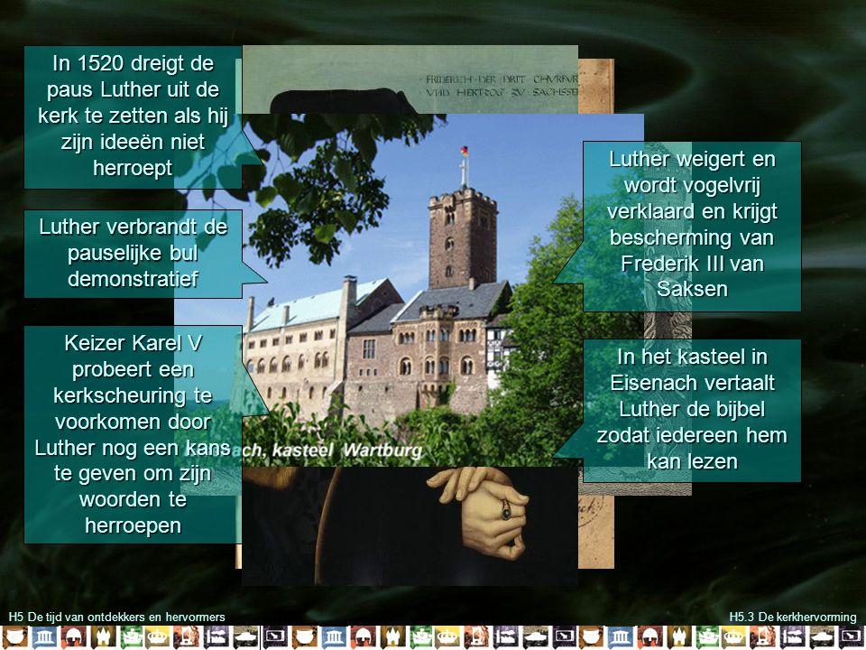 H5 De tijd van ontdekkers en hervormersH5.3 De kerkhervorming In het kasteel in Eisenach vertaalt Luther de bijbel zodat iedereen hem kan lezen In 152