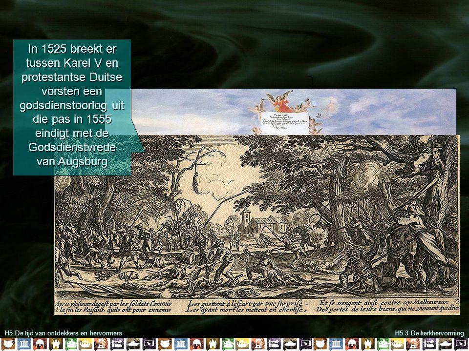 H5 De tijd van ontdekkers en hervormersH5.3 De kerkhervorming In 1525 breekt er tussen Karel V en protestantse Duitse vorsten een godsdienstoorlog uit