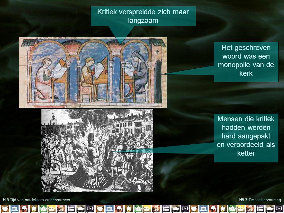 H 5 Tijd van ontdekkers en hervormersH5.3 De kerkhervorming Kritiek verspreidde zich maar langzaam Het geschreven woord was een monopolie van de kerk