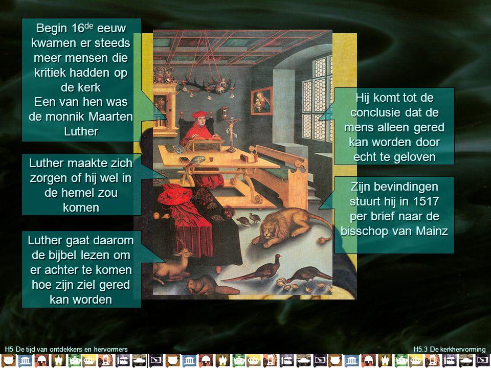 H5 De tijd van ontdekkers en hervormersH5.3 De kerkhervorming Dit spoorde Luther aan zijn ideeën verder uit te werken.
