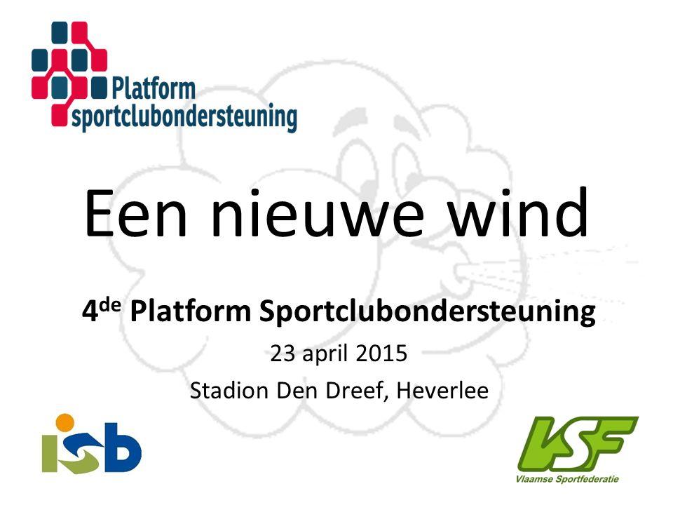 Een nieuwe wind 4 de Platform Sportclubondersteuning 23 april 2015 Stadion Den Dreef' Heverlee