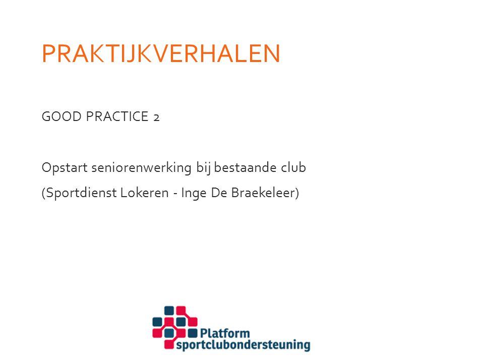 PRAKTIJKVERHALEN GOOD PRACTICE 2 Opstart seniorenwerking bij bestaande club (Sportdienst Lokeren - Inge De Braekeleer)