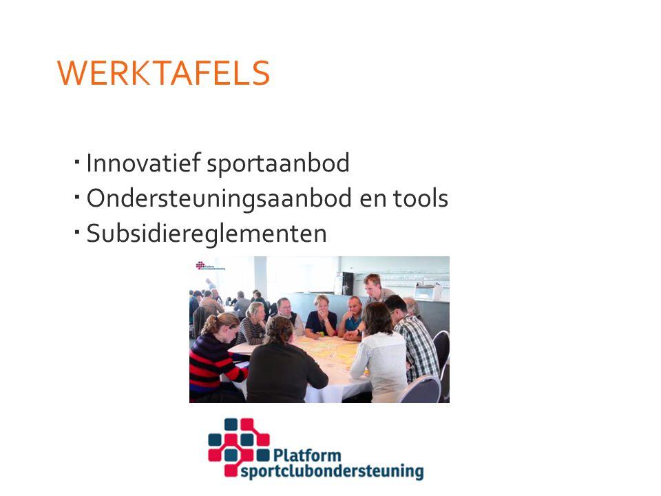 WERKTAFELS  Innovatief sportaanbod  Ondersteuningsaanbod en tools  Subsidiereglementen