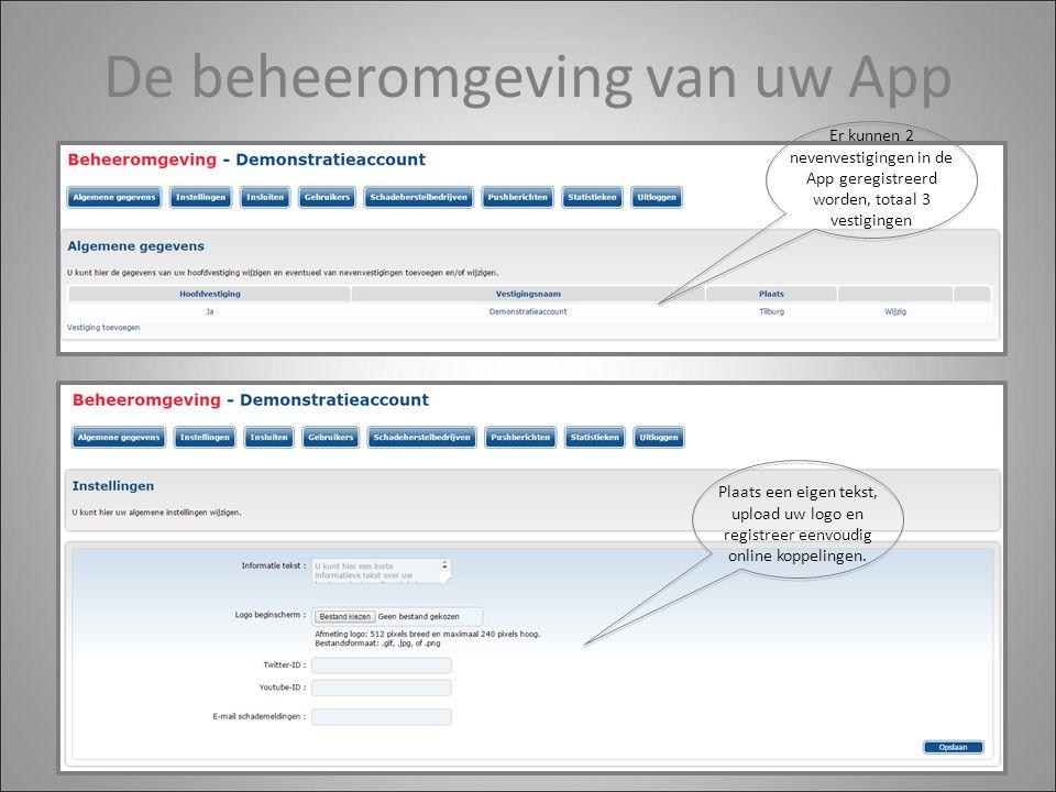 De beheeromgeving van uw App Plaats een eigen tekst, upload uw logo en registreer eenvoudig online koppelingen.