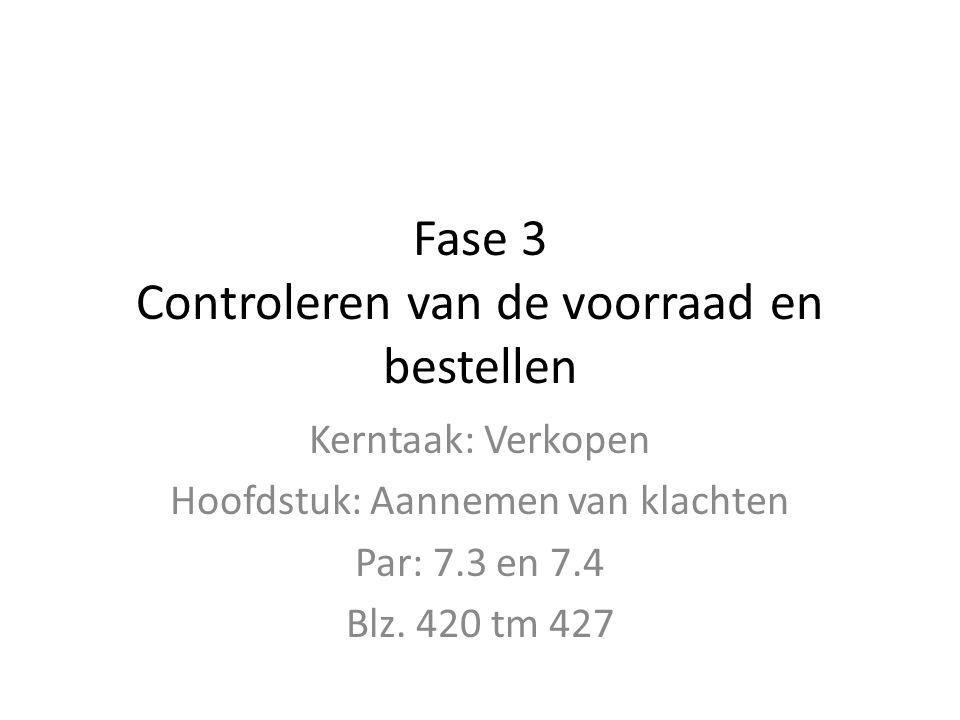 Fase 3 Controleren van de voorraad en bestellen Kerntaak: Verkopen Hoofdstuk: Aannemen van klachten Par: 7.3 en 7.4 Blz. 420 tm 427