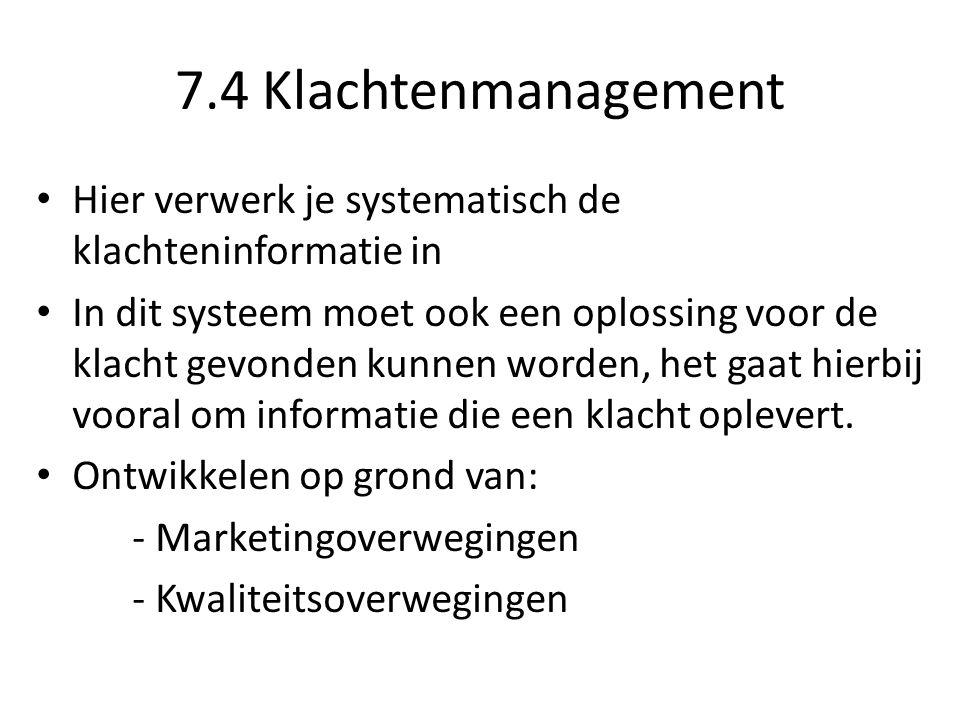 7.4 Klachtenmanagement Hier verwerk je systematisch de klachteninformatie in In dit systeem moet ook een oplossing voor de klacht gevonden kunnen word
