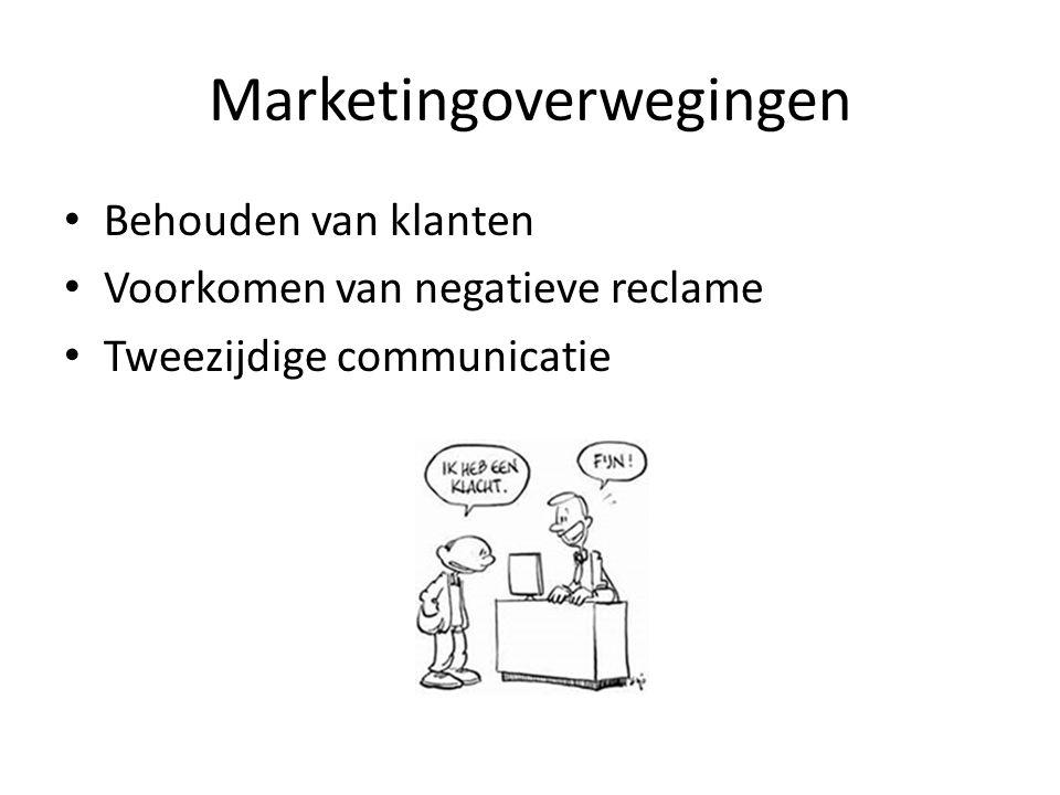 Marketingoverwegingen Behouden van klanten Voorkomen van negatieve reclame Tweezijdige communicatie