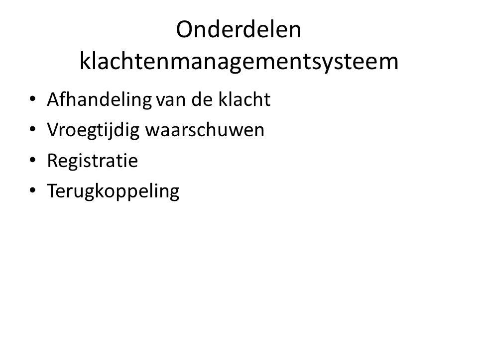 Onderdelen klachtenmanagementsysteem Afhandeling van de klacht Vroegtijdig waarschuwen Registratie Terugkoppeling