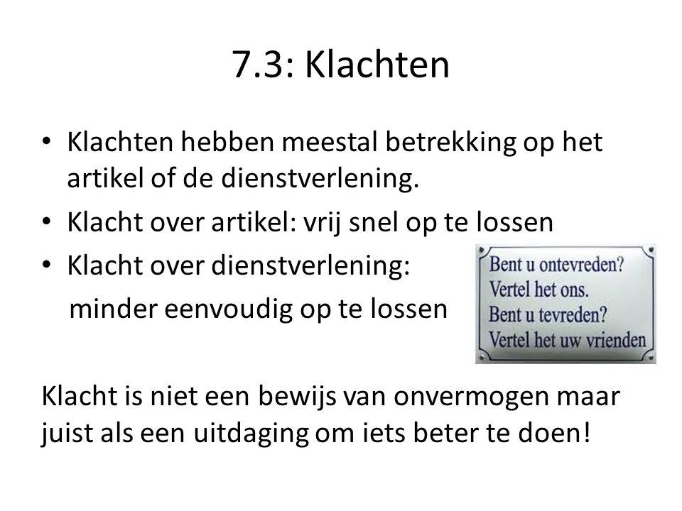 7.3: Klachten Klachten hebben meestal betrekking op het artikel of de dienstverlening. Klacht over artikel: vrij snel op te lossen Klacht over dienstv