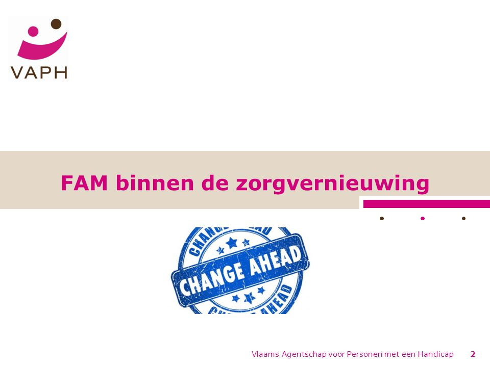 Kortdurende begeleidingsovereenkomsten (FAM dagondersteuning en FAM intensieve woonondersteuning) Vlaams Agentschap voor Personen met een Handicap33
