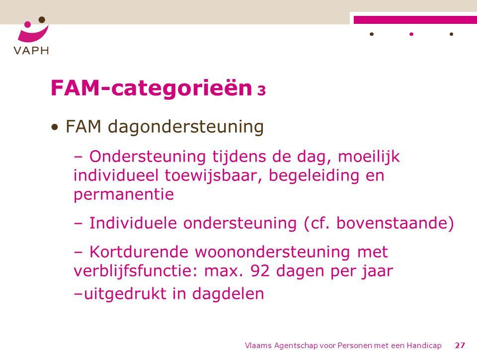 FAM-categorieën 3 FAM dagondersteuning – Ondersteuning tijdens de dag, moeilijk individueel toewijsbaar, begeleiding en permanentie – Individuele ondersteuning (cf.