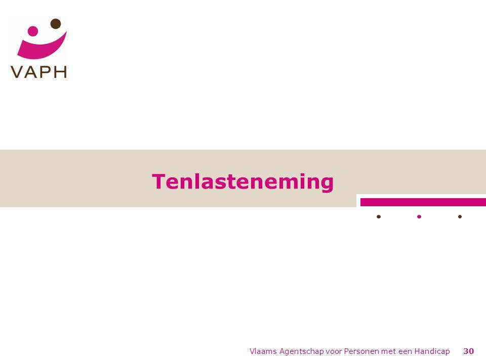 Vlaams Agentschap voor Personen met een Handicap30 Tenlasteneming