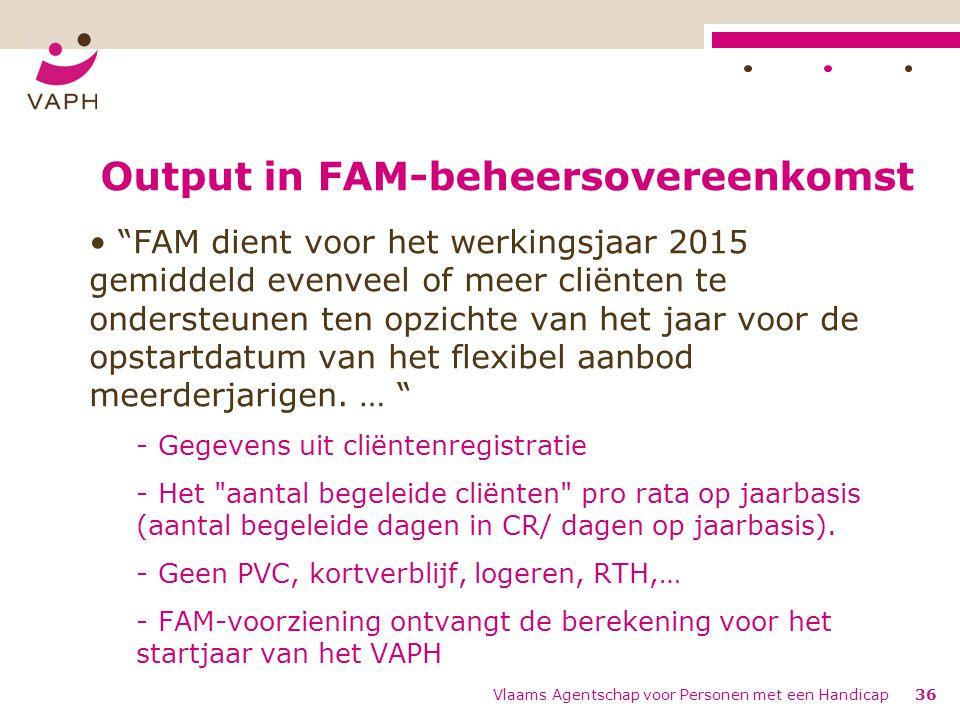 Output in FAM-beheersovereenkomst FAM dient voor het werkingsjaar 2015 gemiddeld evenveel of meer cliënten te ondersteunen ten opzichte van het jaar voor de opstartdatum van het flexibel aanbod meerderjarigen.