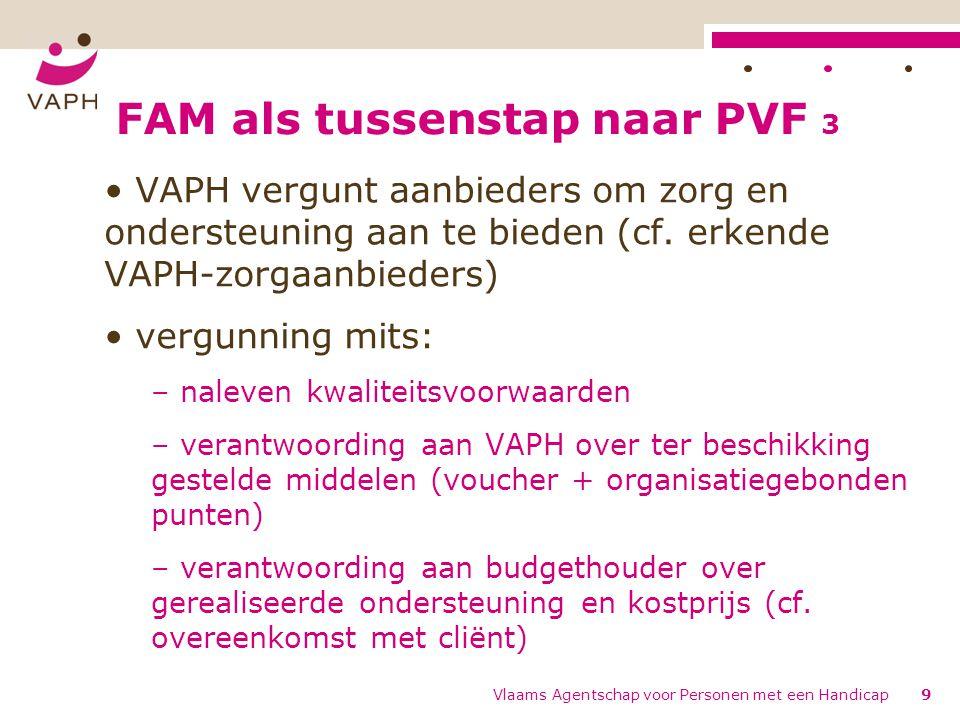 FAM als tussenstap naar PVF 3 VAPH vergunt aanbieders om zorg en ondersteuning aan te bieden (cf.