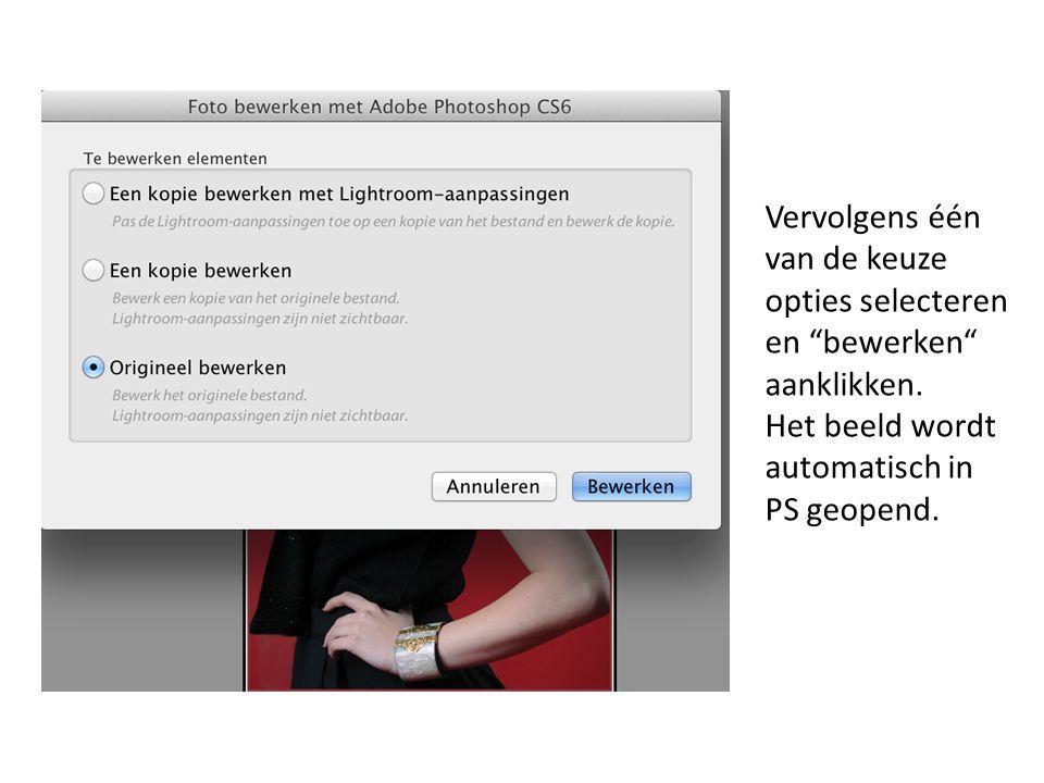 """Vervolgens één van de keuze opties selecteren en """"bewerken"""" aanklikken. Het beeld wordt automatisch in PS geopend."""