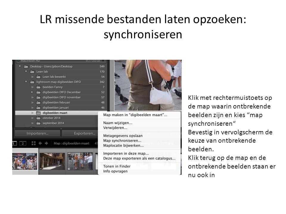 LR missende bestanden laten opzoeken: synchroniseren Klik met rechtermuistoets op de map waarin ontbrekende beelden zijn en kies map synchroniseren Bevestig in vervolgscherm de keuze van ontbrekende beelden.