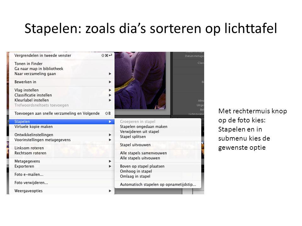 Stapelen: zoals dia's sorteren op lichttafel Met rechtermuis knop op de foto kies: Stapelen en in submenu kies de gewenste optie