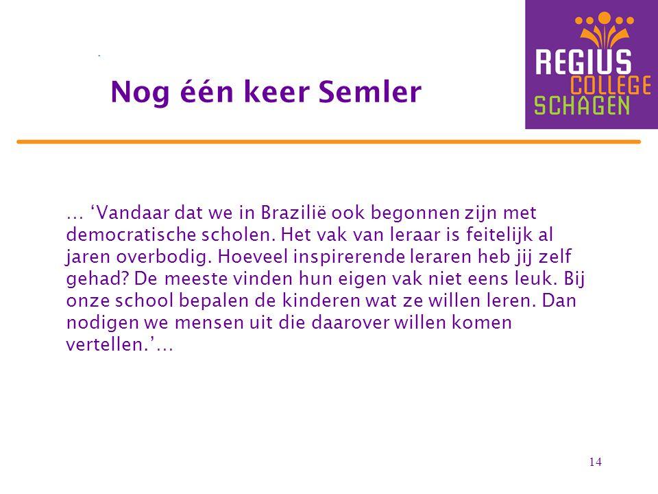 14 … 'Vandaar dat we in Brazilië ook begonnen zijn met democratische scholen.