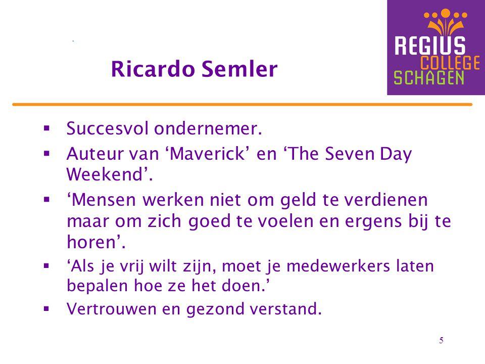 5  Succesvol ondernemer. Auteur van 'Maverick' en 'The Seven Day Weekend'.