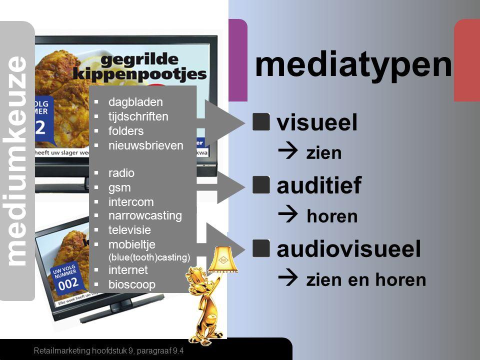 mediatypen visueel  zien auditief  horen audiovisueel  zien en horen Retailmarketing hoofdstuk 9, paragraaf 9.4 mediumkeuze  dagbladen  tijdschri