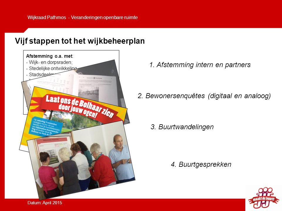 Wijkraad Pathmos - Veranderingen openbare ruimte Datum: April 2015 Afstemming o.a. met: - Wijk- en dorpsraden; - Stedelijke ontwikkeling - Stadsdeelma