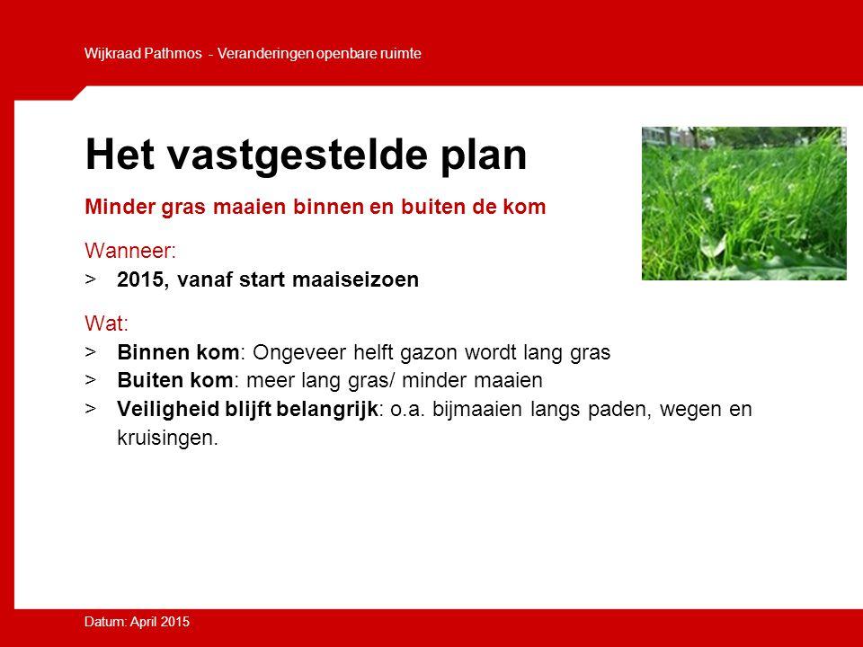 Het vastgestelde plan Minder gras maaien binnen en buiten de kom Wanneer: >2015, vanaf start maaiseizoen Wat: >Binnen kom: Ongeveer helft gazon wordt