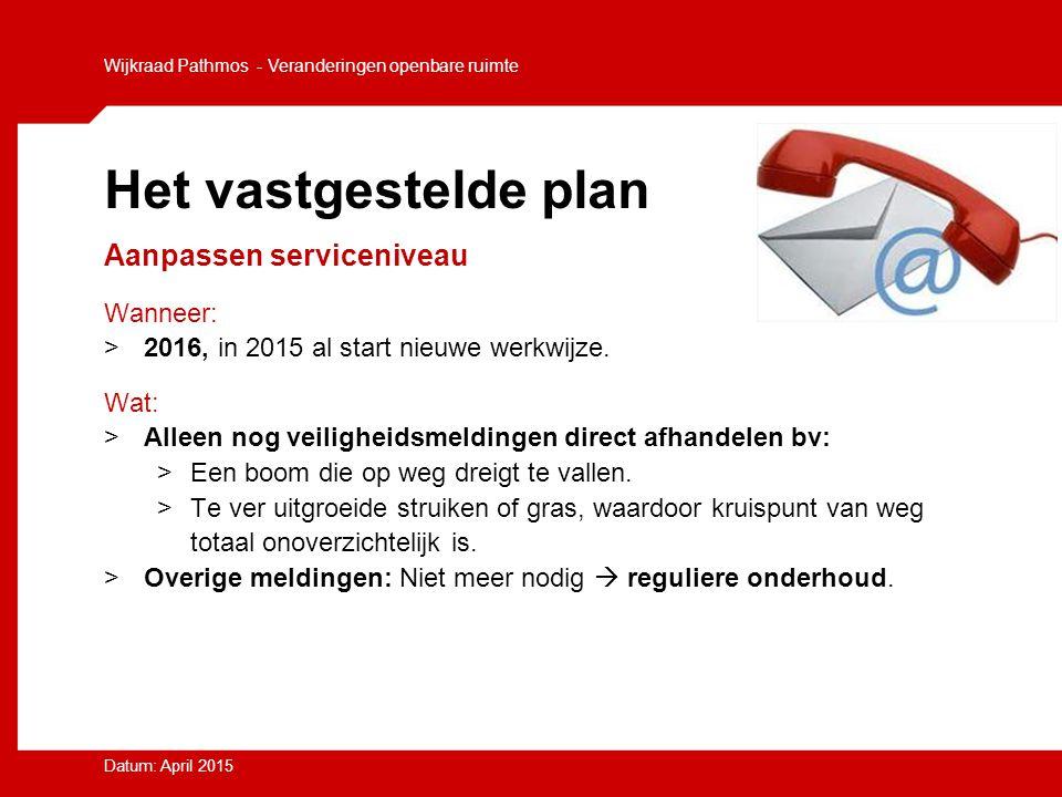 Het vastgestelde plan Aanpassen serviceniveau Wanneer: >2016, in 2015 al start nieuwe werkwijze. Wat: >Alleen nog veiligheidsmeldingen direct afhandel