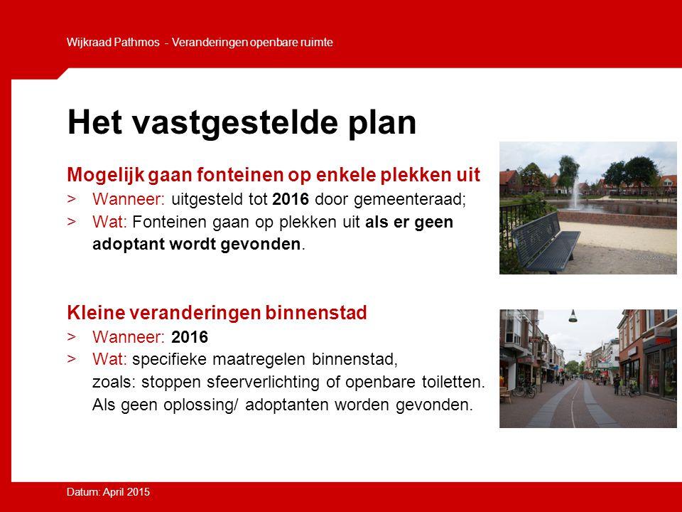 Het vastgestelde plan Mogelijk gaan fonteinen op enkele plekken uit >Wanneer: uitgesteld tot 2016 door gemeenteraad; >Wat: Fonteinen gaan op plekken u