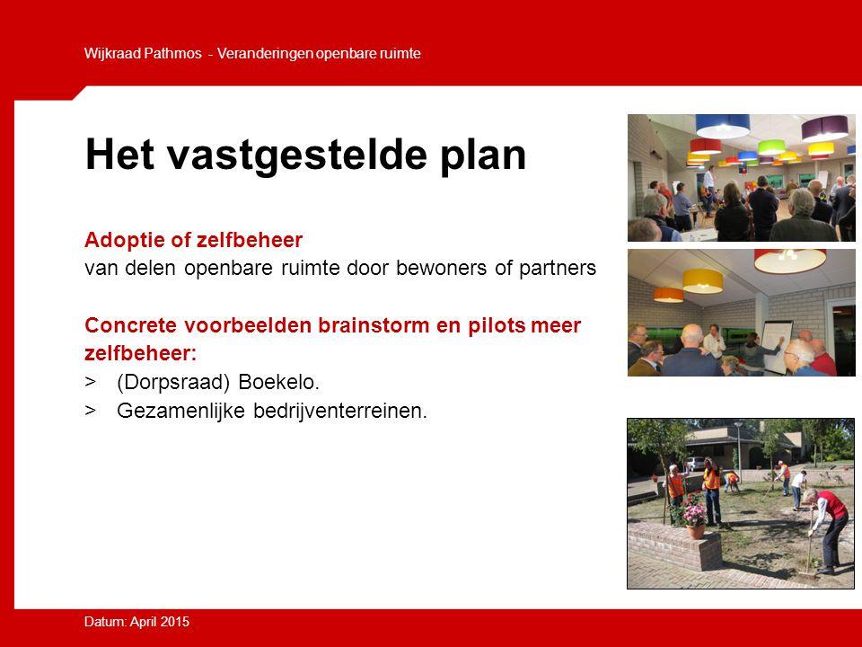 Het vastgestelde plan Adoptie of zelfbeheer van delen openbare ruimte door bewoners of partners Concrete voorbeelden brainstorm en pilots meer zelfbeh