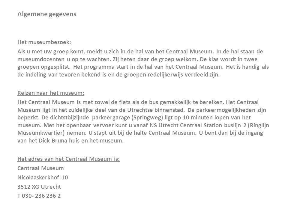 Algemene gegevens Het museumbezoek: Als u met uw groep komt, meldt u zich in de hal van het Centraal Museum.