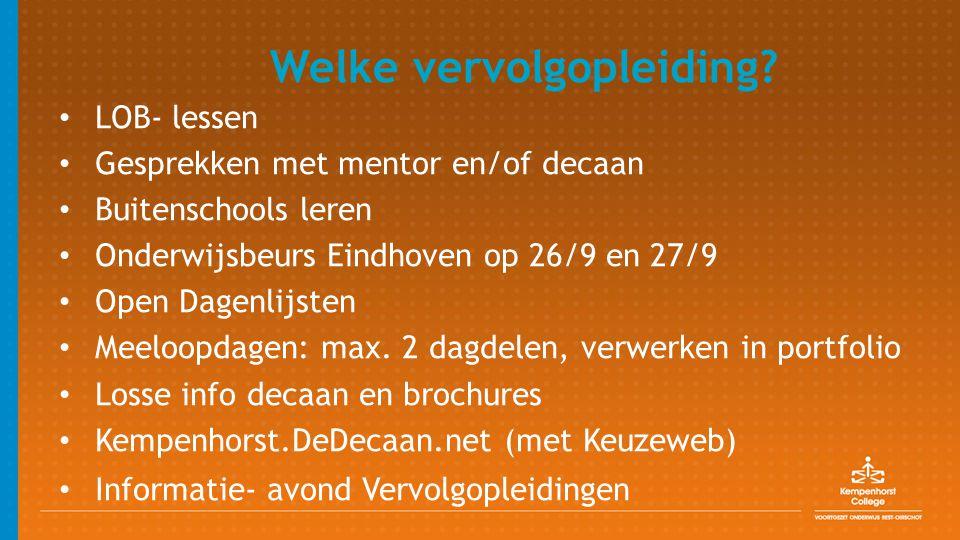 Welke vervolgopleiding? LOB- lessen Gesprekken met mentor en/of decaan Buitenschools leren Onderwijsbeurs Eindhoven op 26/9 en 27/9 Open Dagenlijsten
